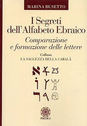 I Segreti dell'Alfabeto Ebraico. Composizione e formazione delle lettere.: Busetto, Marina