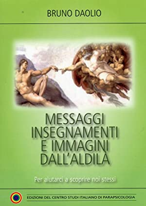 Messaggi Insegnamenti e Immagini dall'Aldilà. Per Aiutarci a Scoprire Noi Stessi.: ...