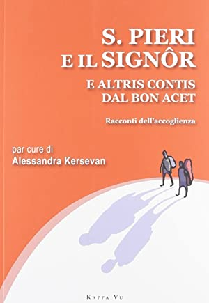 San Pieri e il Signor e Altris Contis dal Bon Acet. Racconti dell'Accoglienza. [Ed. Italiano e...