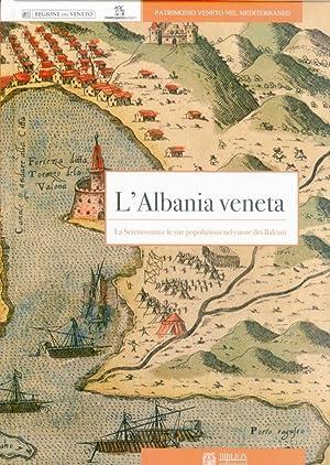 L'Albania Veneta. La Serenissima e le Sue Popolazioni nel Cuore dei Balcani.: Crevato Selvaggi...