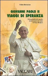 Giovanni Paolo II. Viaggi di speranza. I francobolli del mondo testimoniano le visite di papa ...