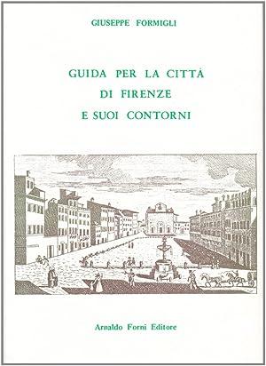 Guida per la Città di Firenze e i Suoi Contorni.: Formigli, Giuseppe