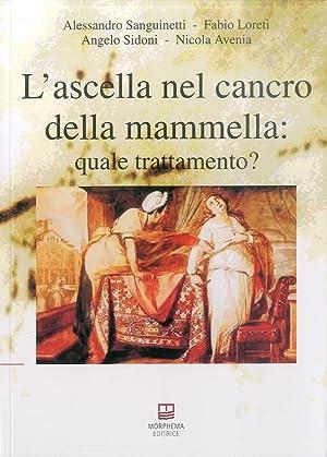 L'ascella nel cancro della mammella. Quale trattamento?: Sanguinetti, Alessandro Loreti, Fabio...