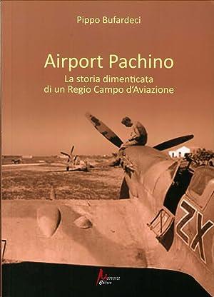 Airport Pachino. La storia dimenticata di un regio campo d'aviazione.: Bufardeci, Pippo