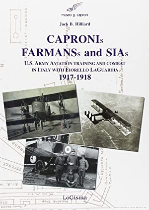 Capronis, Farman and Sias. U.S. Army aviation training and combat in Italy with Fiorello Laguardia,...