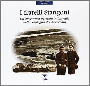 I fratelli Stangoni. Un'avventura agricola-industriale nella Sardegna del Novecento.: ...