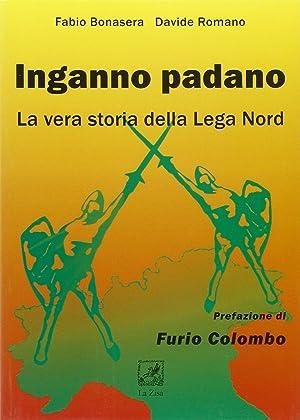 Inganno Padano. La vera storia della Lega Nord.: Bonasera, Fabio Romano, Davide