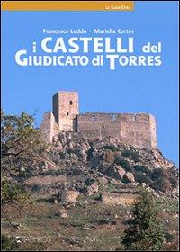 I Castelli del Giudicato di Torres.: Ledda, Francesco Cortes, Mariella