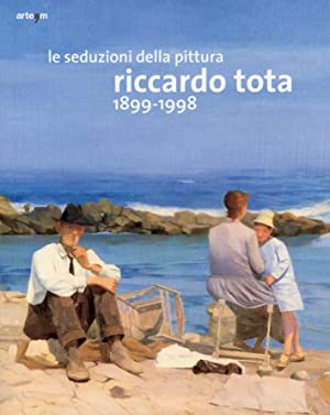 Le Seduzioni della Pittura. Riccardo Tota 1899-1998.: Gelao, Clara