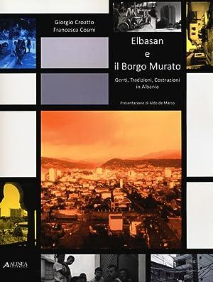 Elbasan e il Borgo Murato. Genti, Tradizioni, Costruzioni in Albania.: Croatto, Giorgio Cosmi, ...