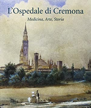 L'Ospedale di Cremona. Medicina, arte, storia.