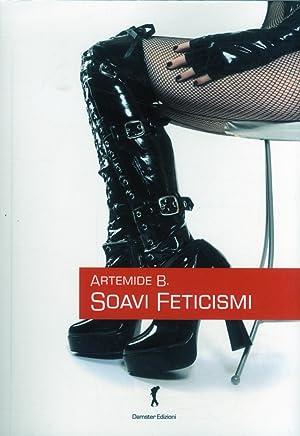Soavi Feticismi. Racconti Erotici.: Artemide B