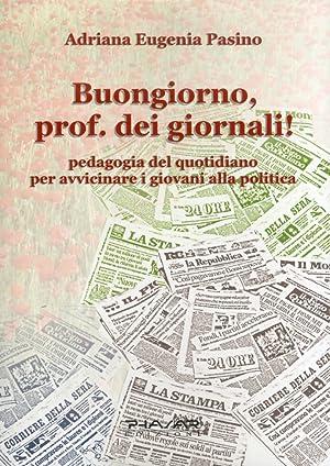 Buongiorno, Prof. Dei Giornali. Pedagogia del Quotidiano per Avvicinare i Giovani alla Politica.: ...