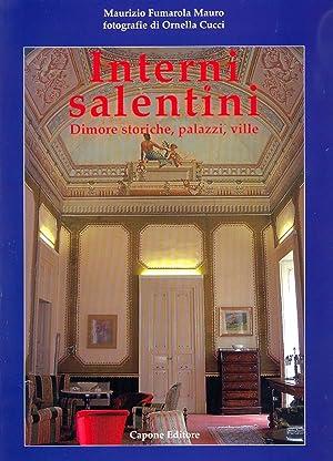 Interni salentini. Dimore storiche, palazzi, ville.: Fumarola Mauro, Maurizio Cucci, Ornella
