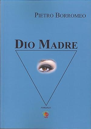 Dio madre.: Borromeo, Pietro