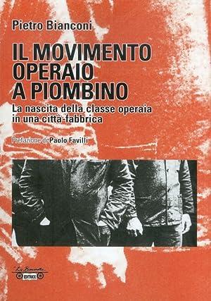 Il movimento operaio a Piombino. La nascita della classe operaia in una città-fabbrica.: ...