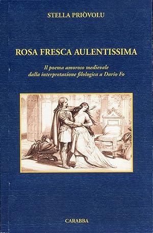 Rosa Fresca Aulentissima. Il Poema Amoroso Medievale dalla Interpretazione Filologica a Dario Fo.: ...