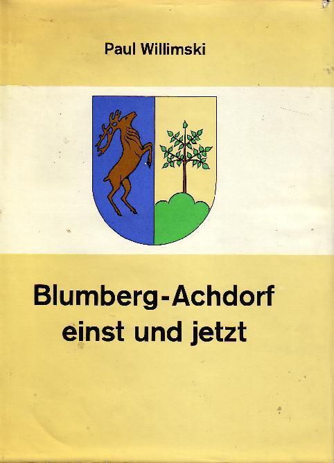 Blumberg-Achdorf einst und jetzt ( Die ehemaligen: Paul Willimski/Stadtgemeinde Blumberg