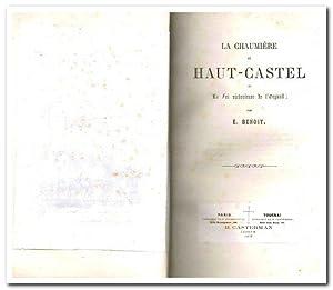 LA CHAUMIERE DE HAUT-CASTEL OU LA FOI: BENOIT, E.