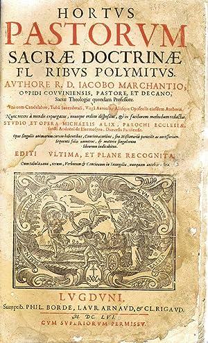 Hortus Pastorum Sacrae Doctrinae Floribus Polymitus. Unà: MARCHANTIO JACOBO
