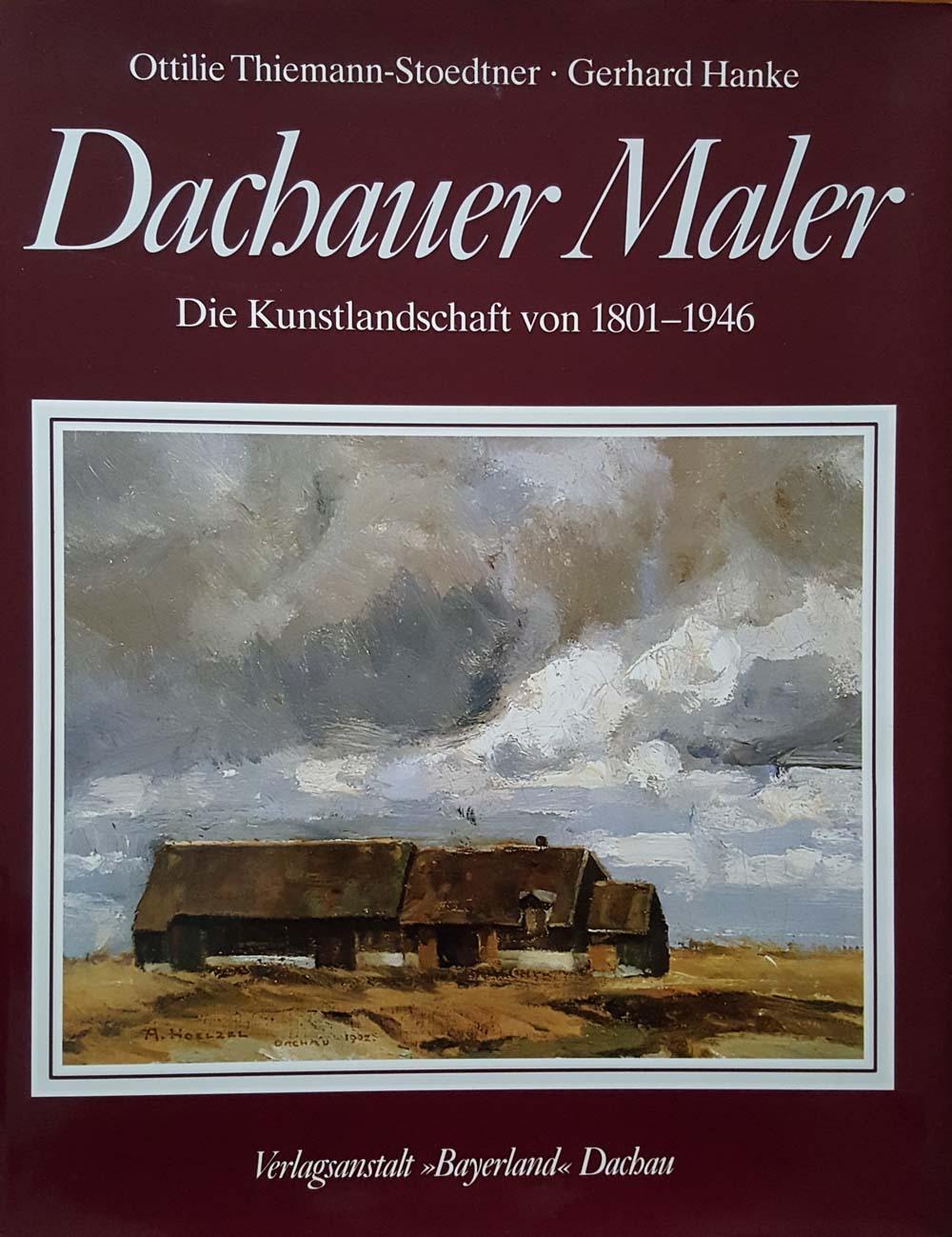 Dachauer Maler Die Kunstlandschaft von 1801 bis: Thiemann-Stoedtner, Ottilie, Gerhard