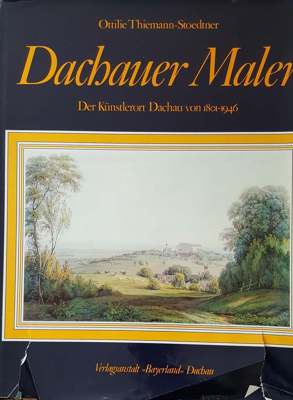 Dachauer Maler Der Künstlerort Dachau von 1801: Thiemann-Stoedtner, Ottilie und