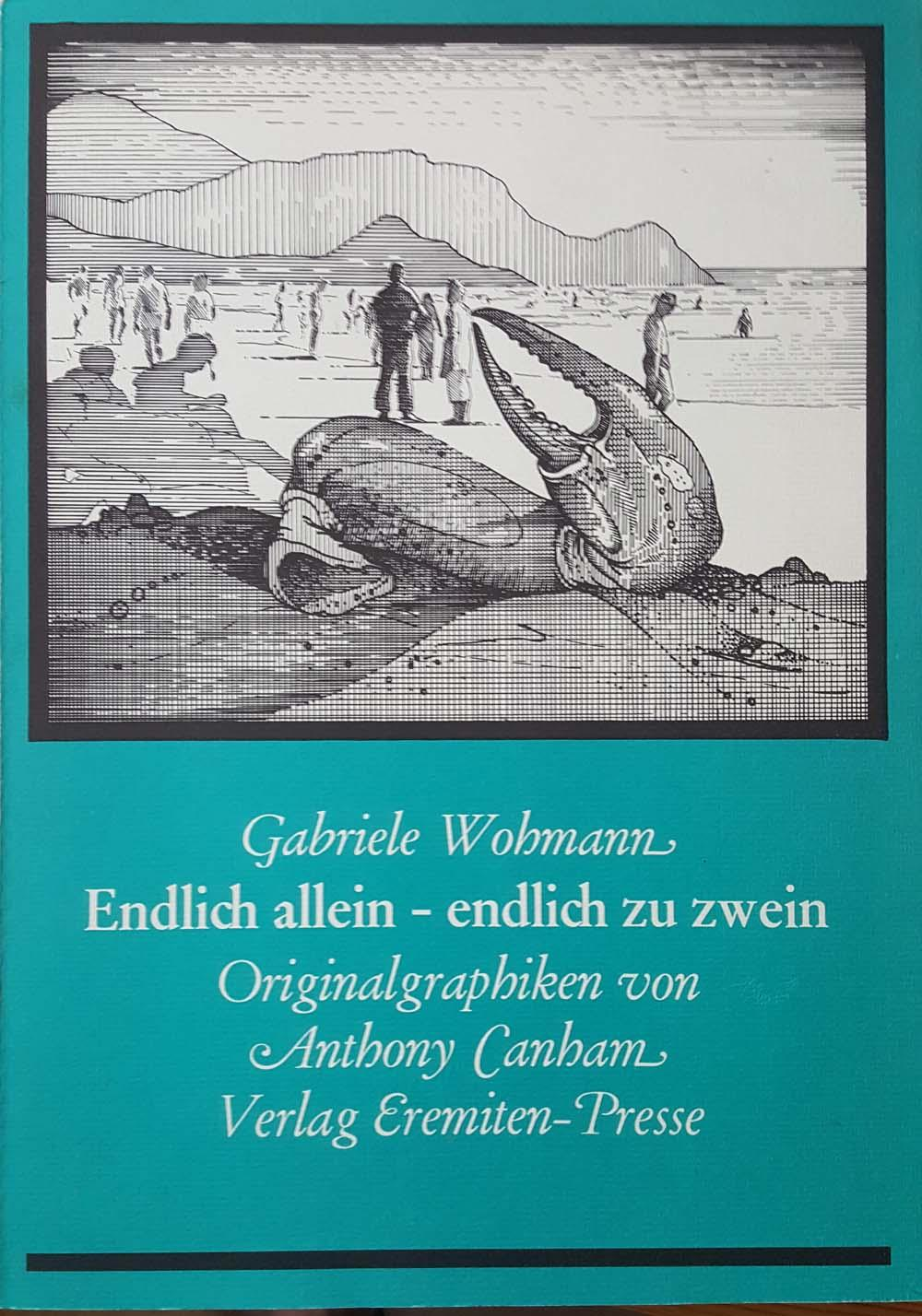 Endlich allein, endlich zu zwein Diese Ausgabe erscheint in einer Auflage von 750 numerierten Exemplaren. - Wohmann, Gabriele und Anthony. Canham