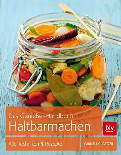 Das Genießer-Handbuch Haltbarmachen: Alle Techniken & Rezepte