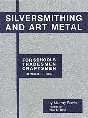 Silversmithing and Art Metal for Schools, Tradesmen,: Bovin, Murray: