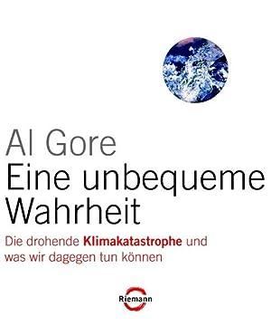 Eine unbequeme Wahrheit Die drohende Klimakatastrophe und: Gore, Al, Richard