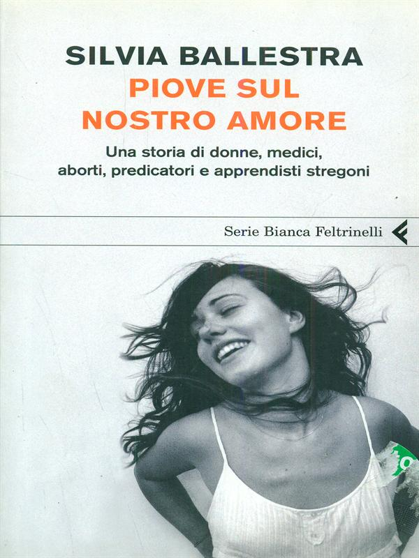 Piove sul nostro amore - Silvia Ballestra