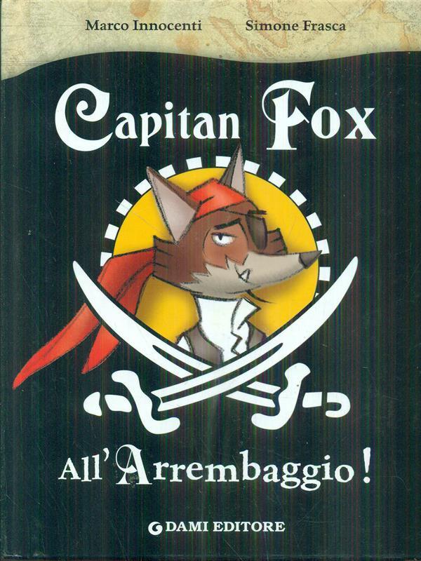 All'arrembaggio. Capitan Fox. Con adesivi - Innocenti, Marco