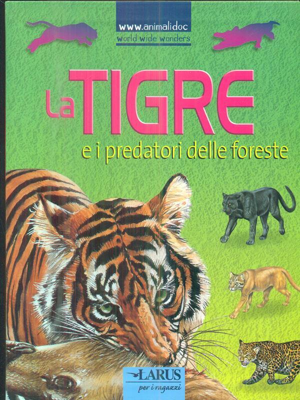 La tigre e i predatori delle foreste - aa.vv.
