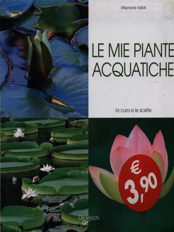 Le mie piante acquatiche - Stephanie Vailati