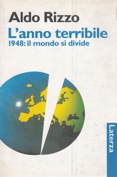 L'anno terribile 1948: il mondo si divide - Rizzo, Aldo