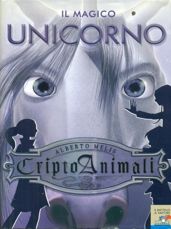 Il magico unicorno. Criptoanimali vol.4 - Melis, Alberto