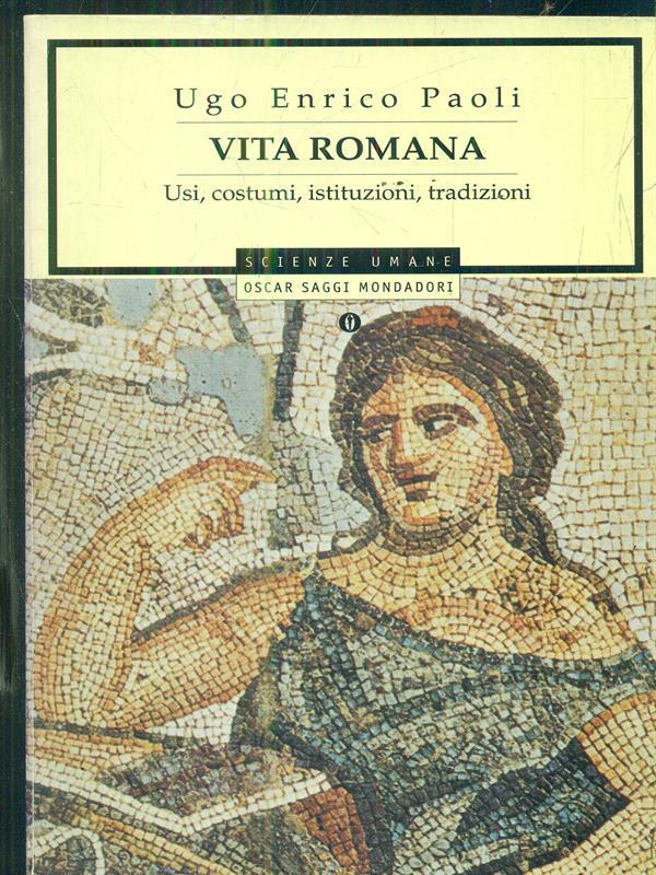 Vita romana. Usi, costumi, istituzioni, tradizioni - Paoli, Ugo Enrico