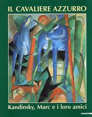 Il cavaliere azzurro. Kandinsky, Marc e i: aa.vv.
