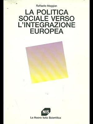 La politica sociale verso l'integrazione europea: Raffaello Maggian