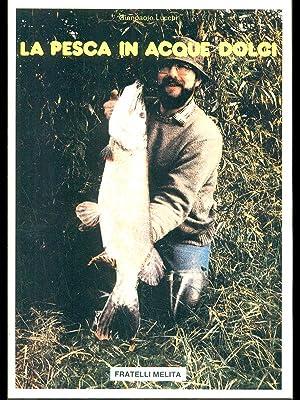 La pesca in acque dolci: Gianpaolo Lucchi
