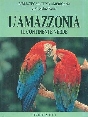 L'Amazzonia, il continente verde: J.M. Rubio Recio