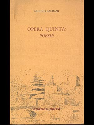 Opera Quinta: poesie: Arcidio Baldani