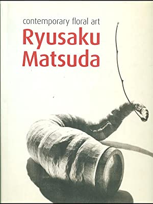 Ryusaku Matsuda. Contemporary Floral Art: aa.vv.