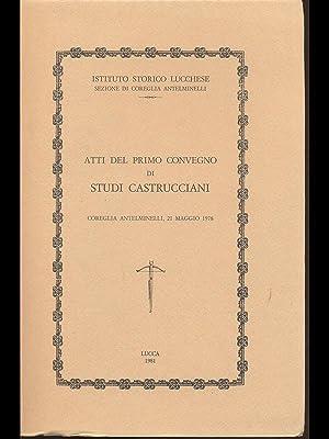 Atti del primo convegno di Studi Castrucciani: AA.VV.