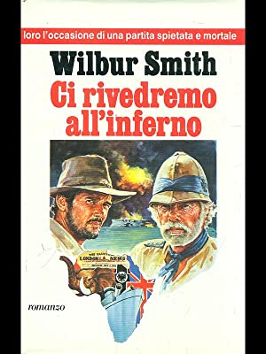 Ci rivedremo all'inferno: Wilbur smith.