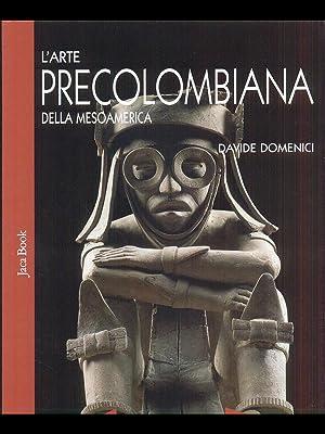 L'arte precolombiana della mesoamerica: Davide Domenici
