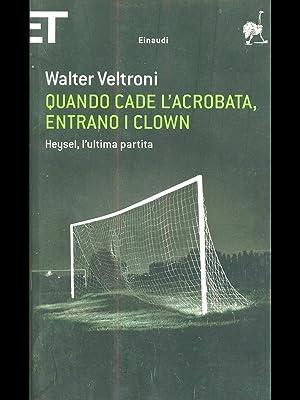 Quando cade l'acrobata, entrano i clown: Walter Veltroni