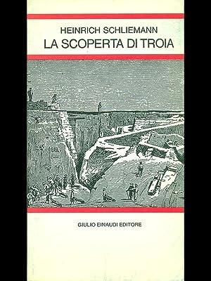 La scoperta di Troia: Heinrich Schliemann