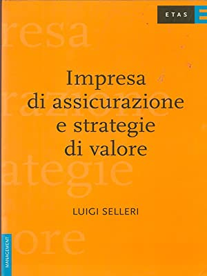 Impresa di assicurazione e strategie di valore: Luigi Selleri