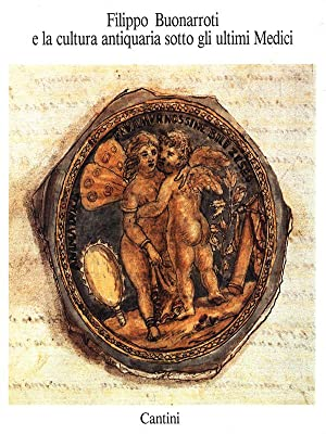 Filippo Buonarroti e la cultura antiquaria sotto